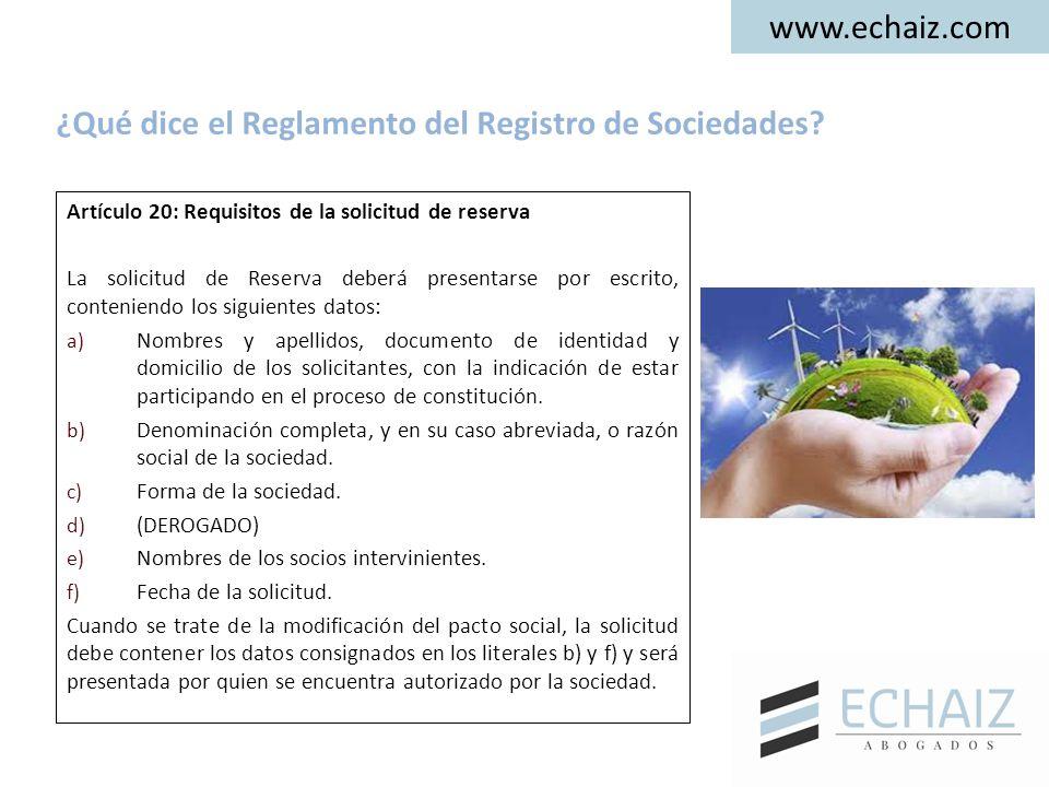 www.echaiz.com Artículo 20: Requisitos de la solicitud de reserva La solicitud de Reserva deberá presentarse por escrito, conteniendo los siguientes datos: a) Nombres y apellidos, documento de identidad y domicilio de los solicitantes, con la indicación de estar participando en el proceso de constitución.