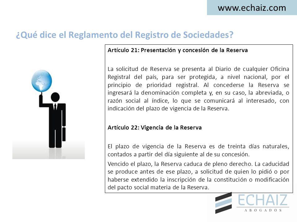 www.echaiz.com Artículo 21: Presentación y concesión de la Reserva La solicitud de Reserva se presenta al Diario de cualquier Oficina Registral del país, para ser protegida, a nivel nacional, por el principio de prioridad registral.