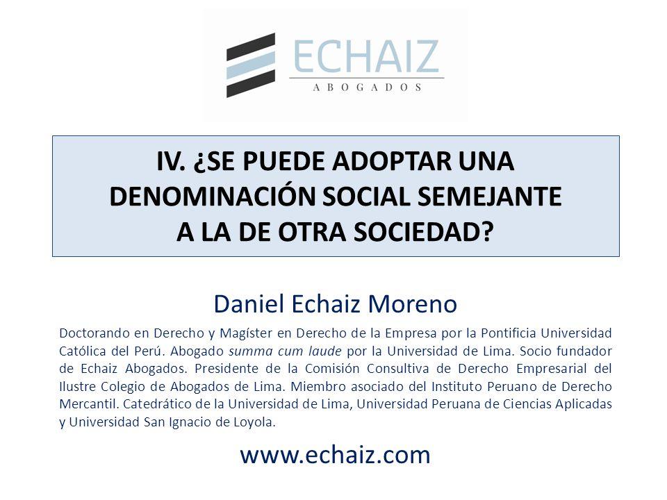 IV. ¿SE PUEDE ADOPTAR UNA DENOMINACIÓN SOCIAL SEMEJANTE A LA DE OTRA SOCIEDAD? Daniel Echaiz Moreno Doctorando en Derecho y Magíster en Derecho de la