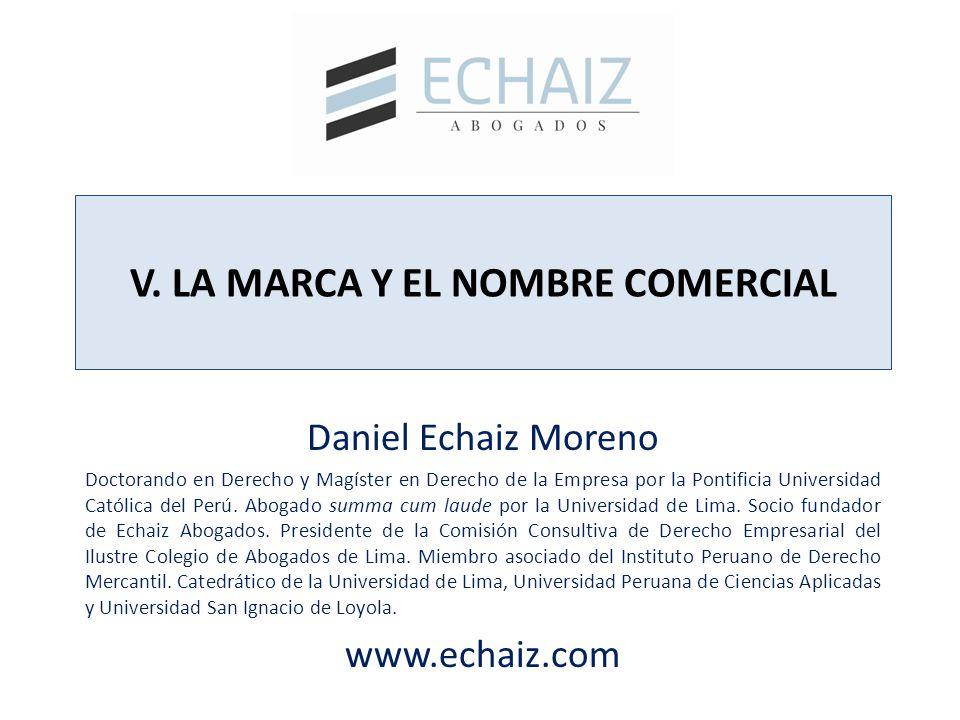 V. LA MARCA Y EL NOMBRE COMERCIAL Daniel Echaiz Moreno Doctorando en Derecho y Magíster en Derecho de la Empresa por la Pontificia Universidad Católic