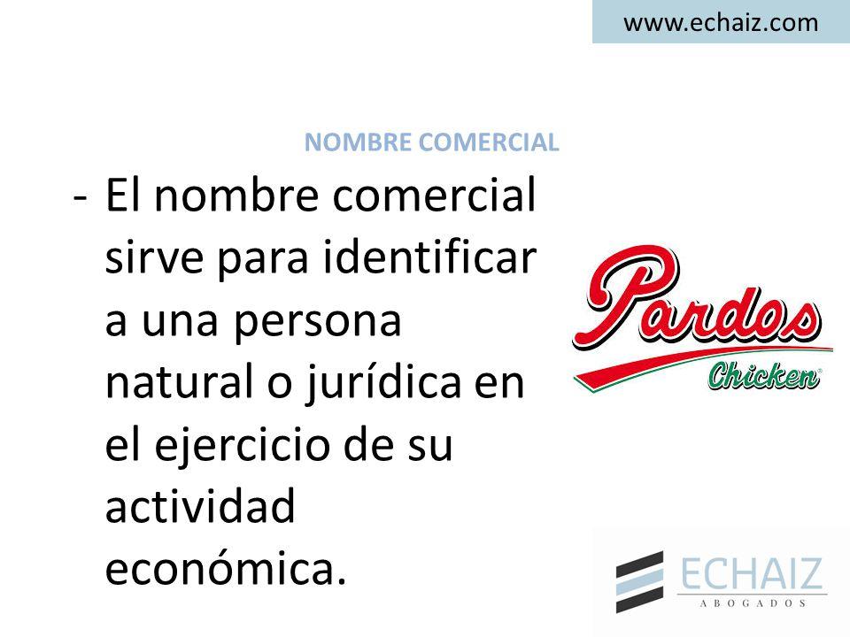 www.echaiz.com NOMBRE COMERCIAL -El nombre comercial sirve para identificar a una persona natural o jurídica en el ejercicio de su actividad económica