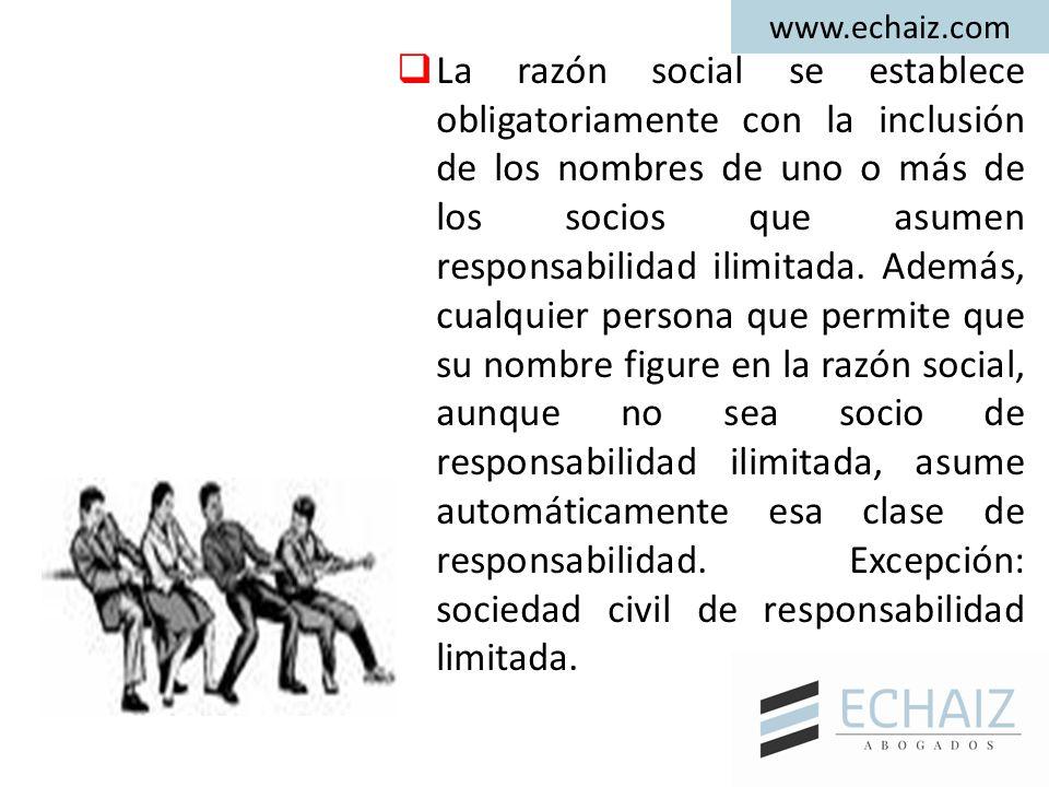 www.echaiz.com  La razón social se establece obligatoriamente con la inclusión de los nombres de uno o más de los socios que asumen responsabilidad ilimitada.