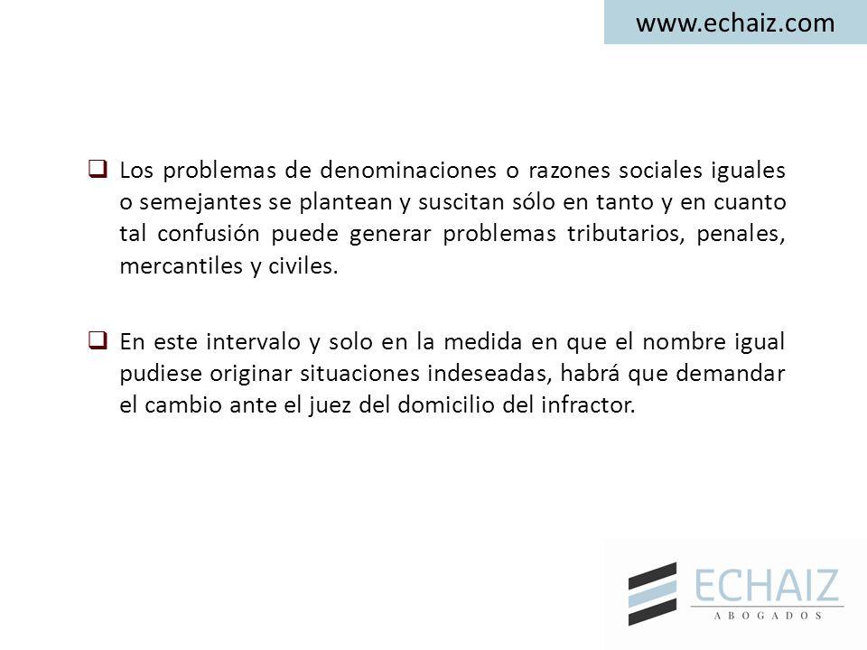 www.echaiz.com  Los problemas de denominaciones o razones sociales iguales o semejantes se plantean y suscitan sólo en tanto y en cuanto tal confusión puede generar problemas tributarios, penales, mercantiles y civiles.