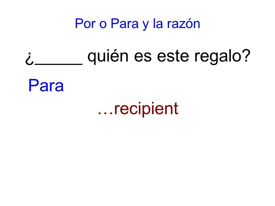Por o Para y la razón ¿_____ quién es este regalo …recipient Para
