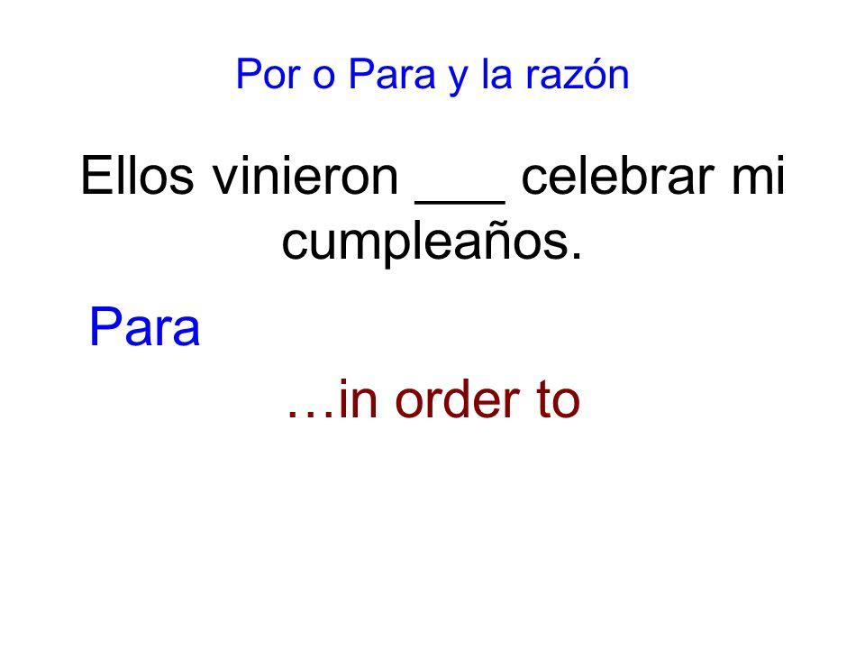 Por o Para y la razón Ellos vinieron ___ celebrar mi cumpleaños. …in order to Para