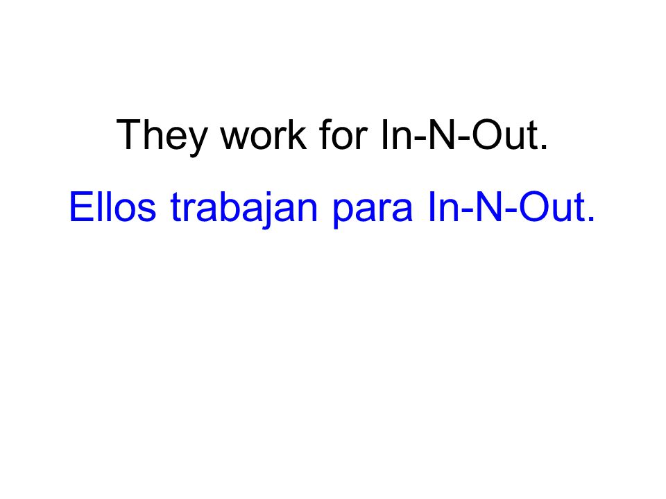 They work for In-N-Out. Ellos trabajan para In-N-Out.