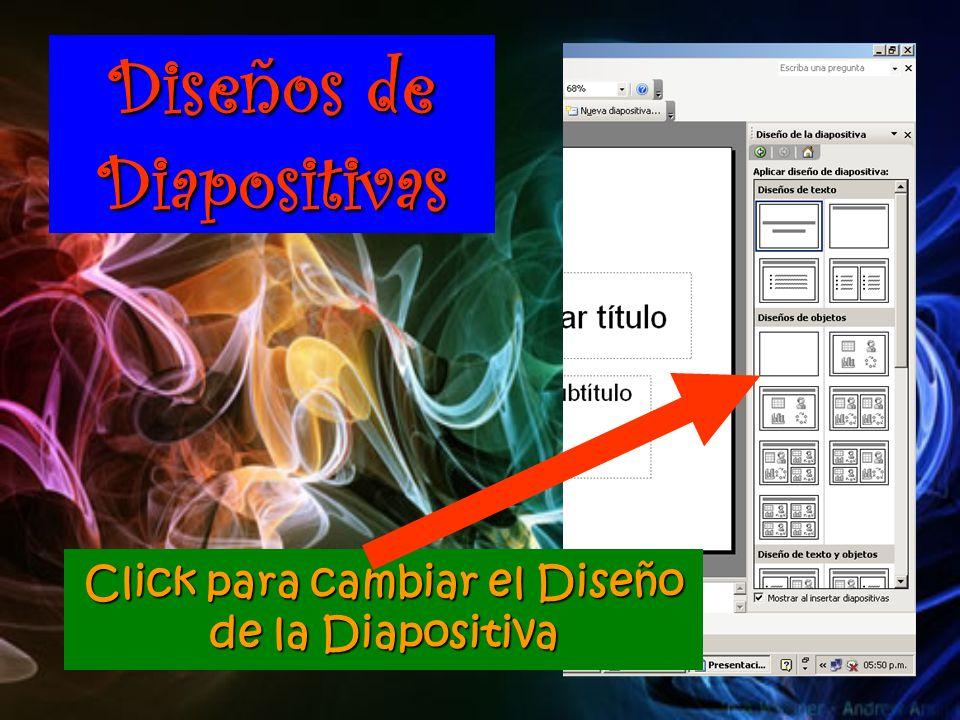 Diseños de Diapositivas Click para cambiar el Diseño de la Diapositiva