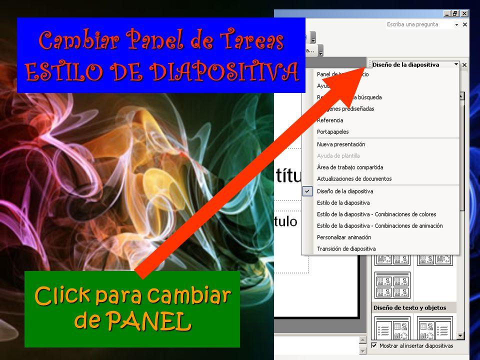 Click para cambiar de PANEL Cambiar Panel de Tareas ESTILO DE DIAPOSITIVA
