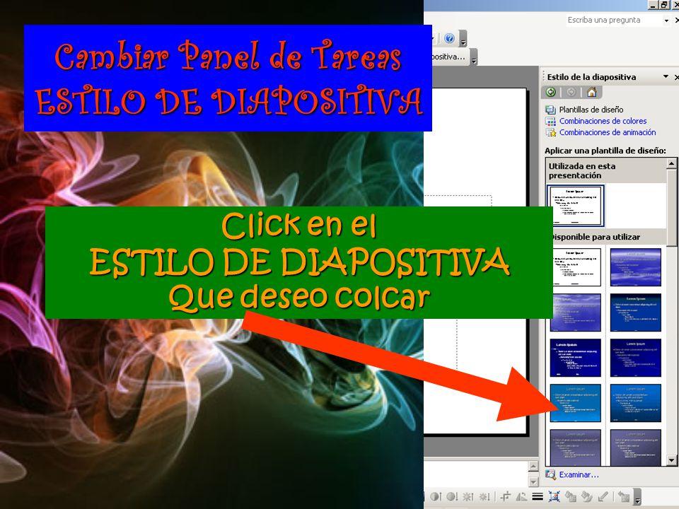 Cambiar Panel de Tareas ESTILO DE DIAPOSITIVA Click en el ESTILO DE DIAPOSITIVA Que deseo colcar