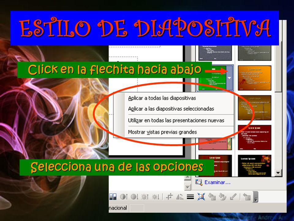 ESTILO DE DIAPOSITIVA Click en la flechita hacia abajo Selecciona una de las opciones