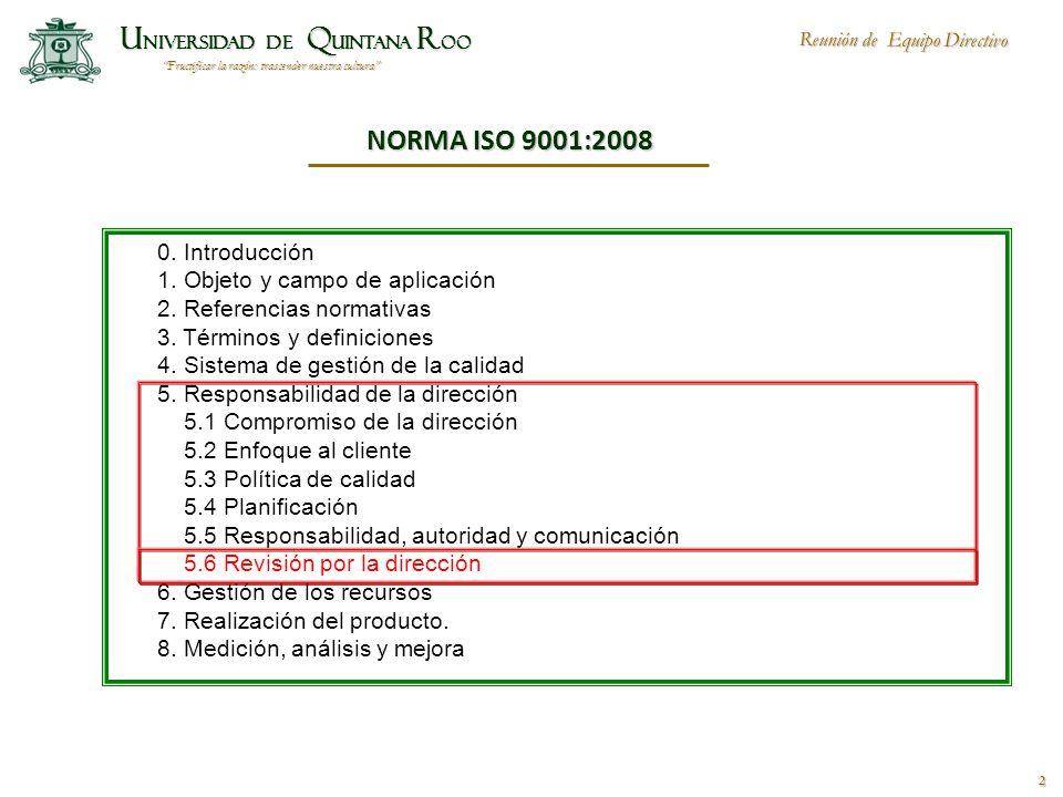 Fructificar la razón: trascender nuestra cultura U NIVERSIDAD DE Q UINTANA R OO Reunión de Equipo Directivo 2 NORMA ISO 9001:2008 0.
