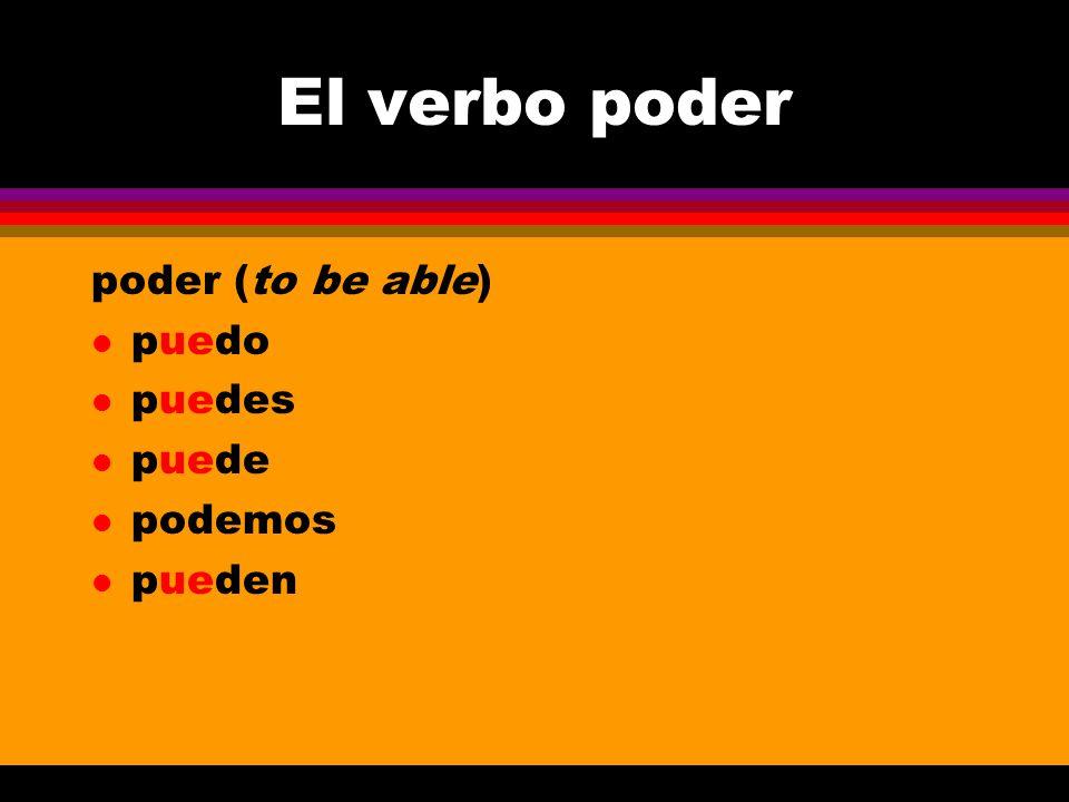 El verbo poder poder (to be able) l puedo l puedes l puede l podemos l pueden