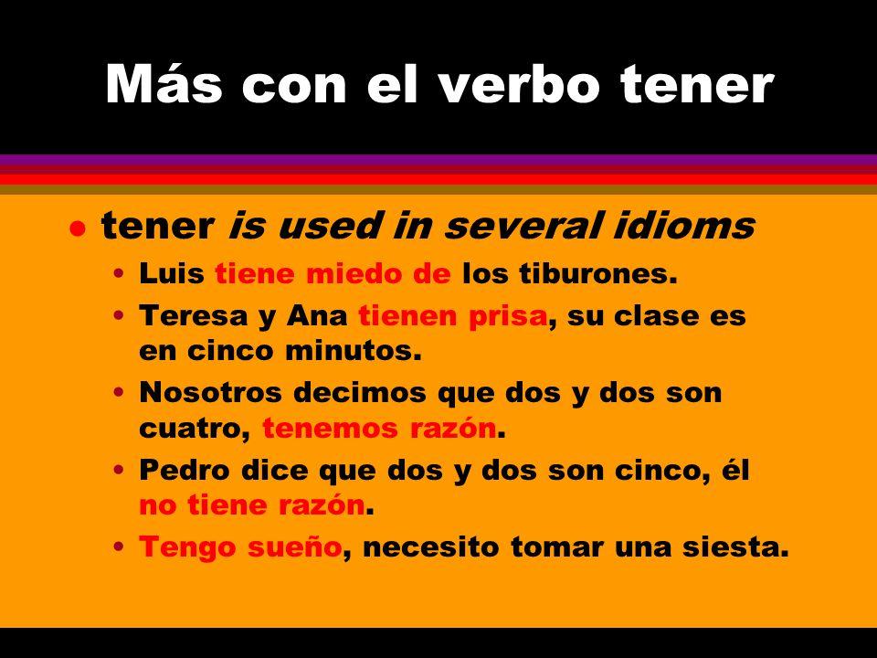 Más con el verbo tener l tener is used in several idioms Luis tiene miedo de los tiburones.