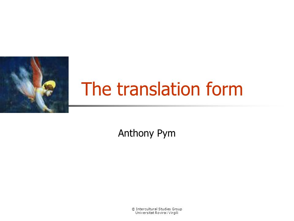 © Intercultural Studies Group Universitat Rovira i Virgili The translation form Anthony Pym