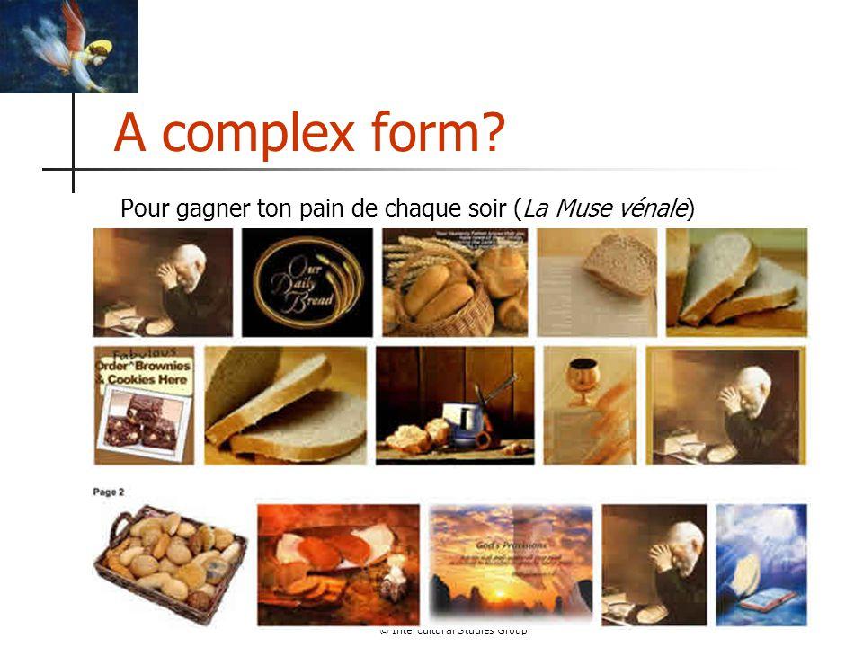 © Intercultural Studies Group A complex form Pour gagner ton pain de chaque soir (La Muse vénale)