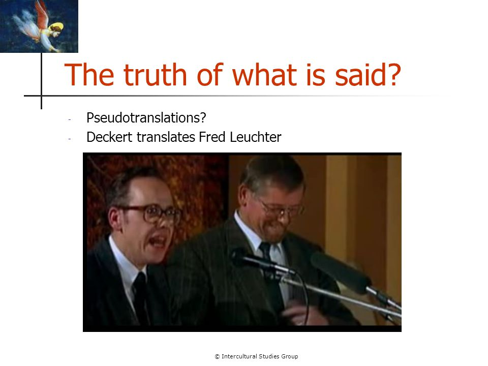 © Intercultural Studies Group The truth of what is said? - Pseudotranslations? - Deckert translates Fred Leuchter