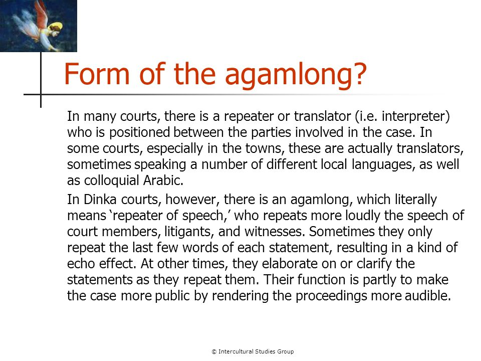 © Intercultural Studies Group Form of the agamlong? In many courts, there is a repeater or translator (i.e. interpreter) who is positioned between the