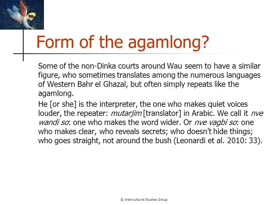 © Intercultural Studies Group Form of the agamlong? Some of the non-Dinka courts around Wau seem to have a similar figure, who sometimes translates am