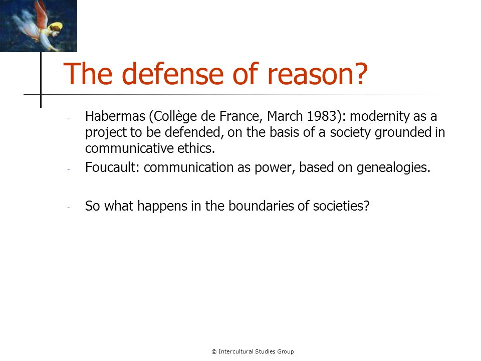 The defense of reason? - Habermas (Collège de France, March 1983): modernity as a project to be defended, on the basis of a society grounded in commun