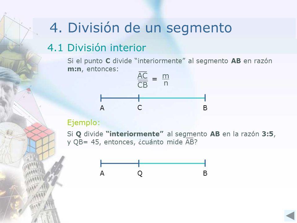 """4. División de un segmento 4.1 División interior C AB Si el punto C divide """"interiormente"""" al segmento AB en razón m:n, entonces: Ejemplo: Q AB AC CB"""