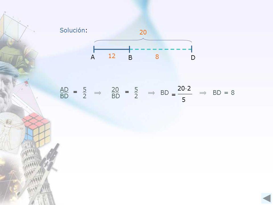 AD BD = 5 2 20 BD = 5 2 = 20∙2 5 BD = 8  B A D 8 12 20 Solución: