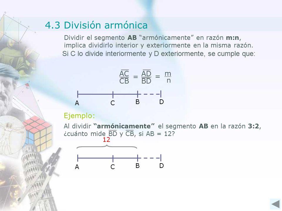 4.3 División armónica Dividir el segmento AB armónicamente en razón m:n, implica dividirlo interior y exteriormente en la misma razón.