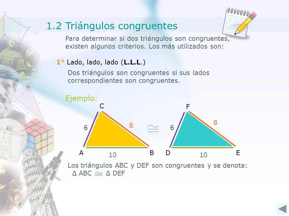 A C B D F E 1.2 Triángulos congruentes Para determinar si dos triángulos son congruentes, existen algunos criterios.