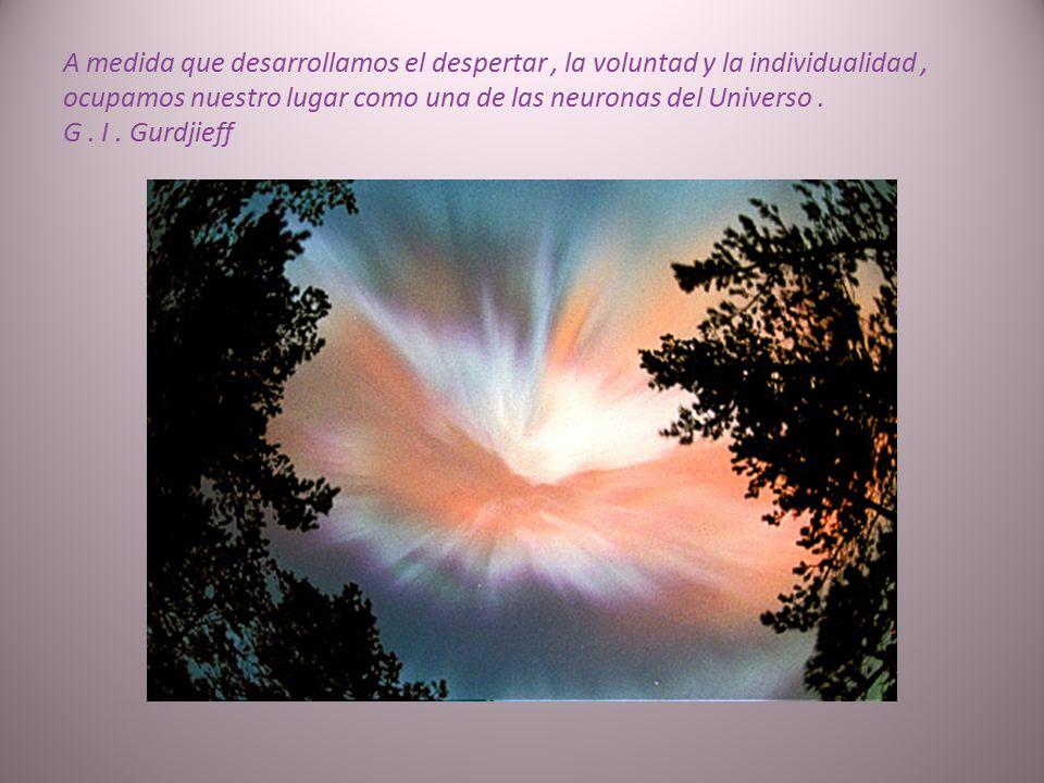 No somos los únicos que estamos vivos. Todo el universo está vivo, donde hay movimiento hay vida. G. I. Gurdjieff
