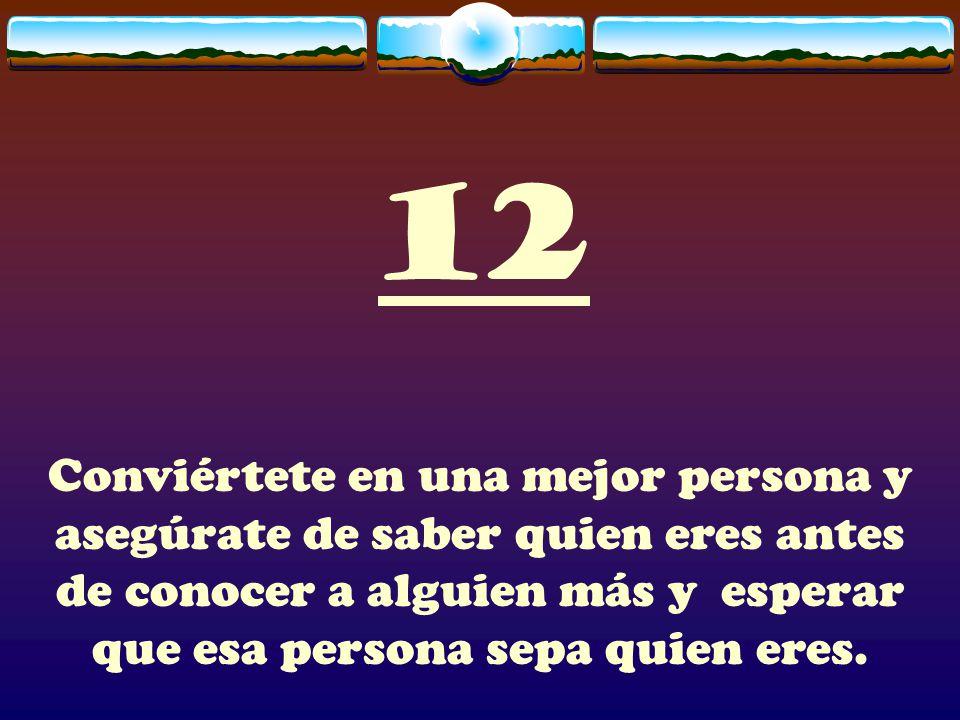 11 Siempre habrá gente que te lastime, así que lo que tienes que hacer es seguir confiando y sólo ser más cuidadoso en quien confías dos veces.