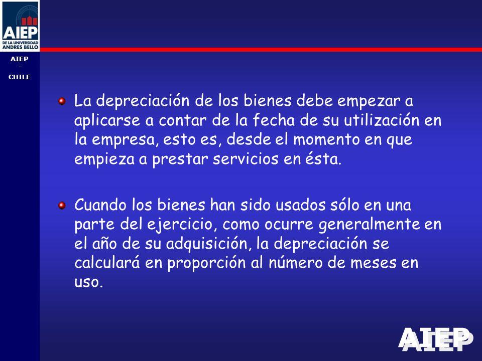 AIEP - CHILE La depreciación de los bienes debe empezar a aplicarse a contar de la fecha de su utilización en la empresa, esto es, desde el momento en que empieza a prestar servicios en ésta.