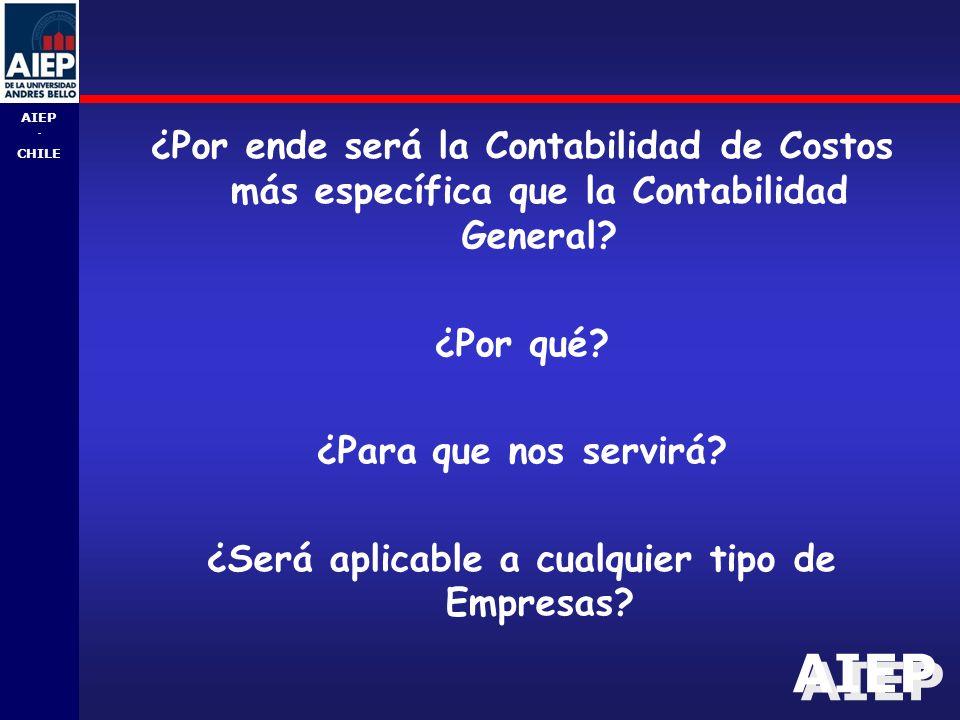 AIEP - CHILE ¿Por ende será la Contabilidad de Costos más específica que la Contabilidad General.