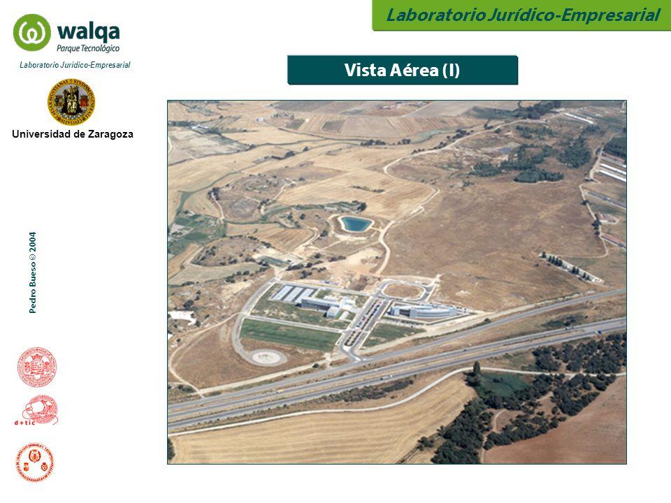 Laboratorio Jurídico-Empresarial Universidad de Zaragoza Laboratorio Jurídico-Empresarial Pedro Bueso © 2004 Vista Aérea (I)