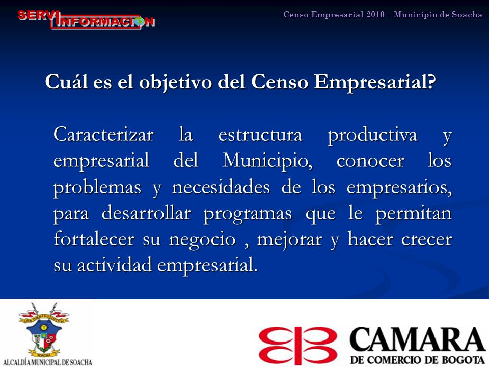 Censo Empresarial 2010 – Municipio de Soacha Cuál es el objetivo del Censo Empresarial.
