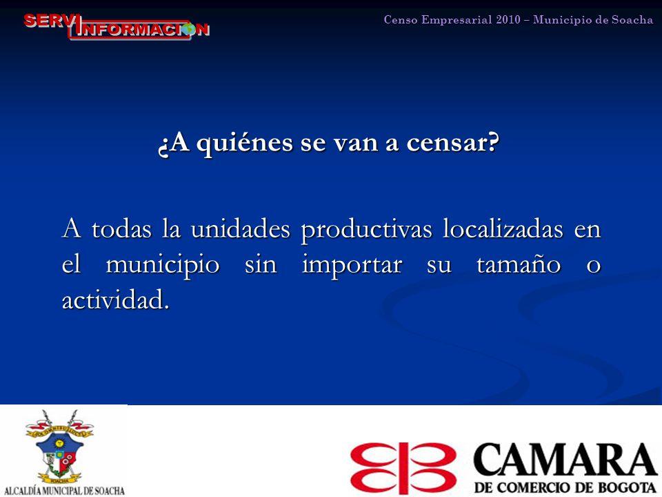 Censo Empresarial 2010 – Municipio de Soacha ¿A quiénes se van a censar.