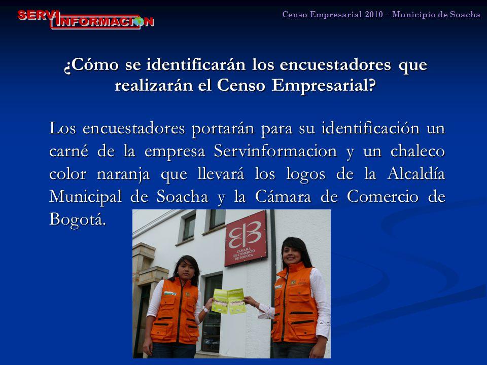 Censo Empresarial 2010 – Municipio de Soacha ¿Cómo se identificarán los encuestadores que realizarán el Censo Empresarial.