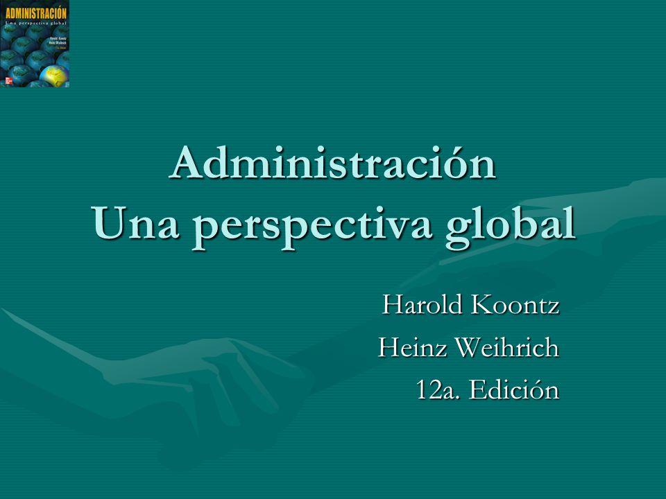 Administración Una perspectiva global Harold Koontz Heinz Weihrich 12a. Edición