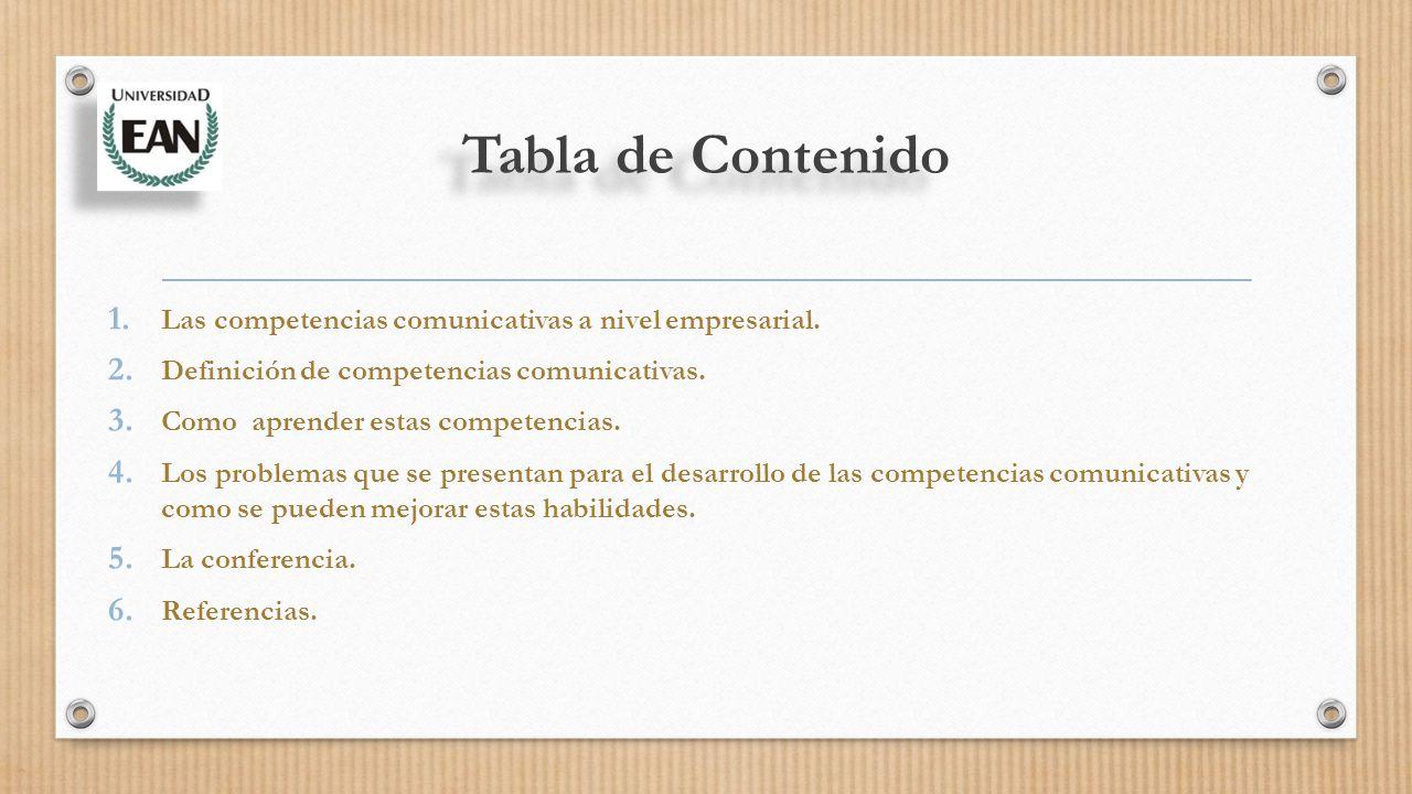 Tabla de Contenido 1. Las competencias comunicativas a nivel empresarial.