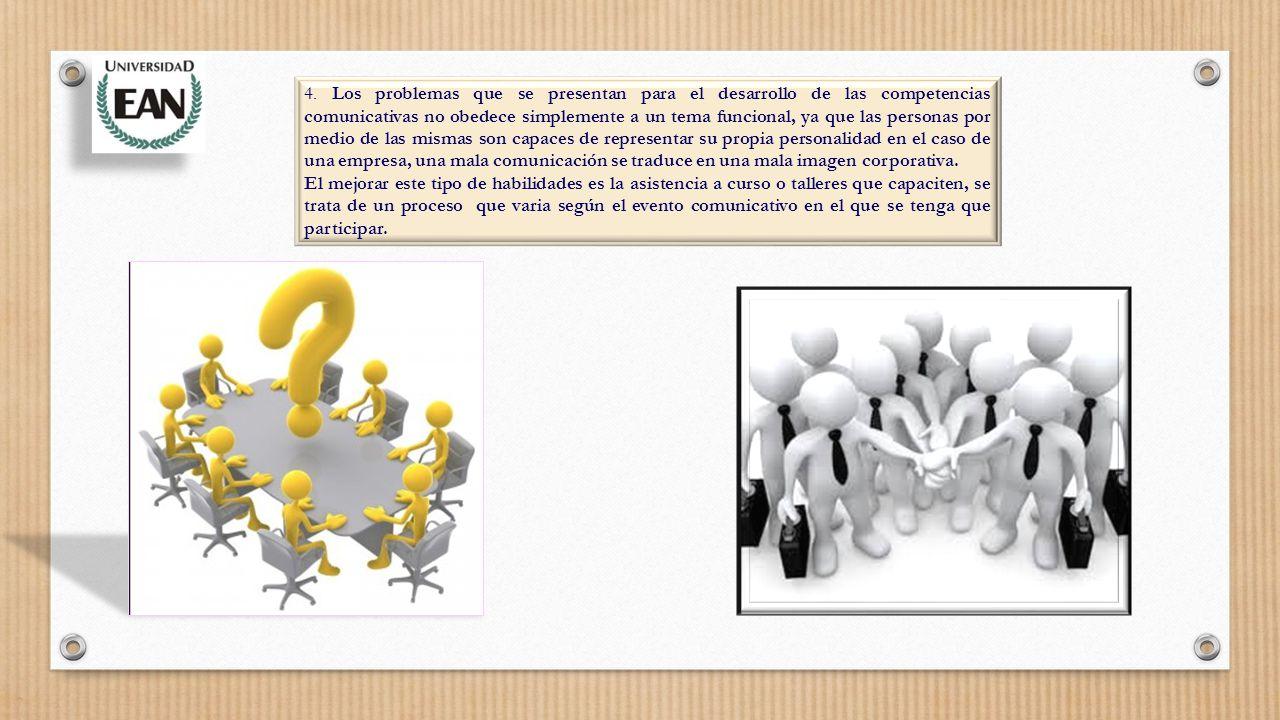 4. Los problemas que se presentan para el desarrollo de las competencias comunicativas no obedece simplemente a un tema funcional, ya que las personas