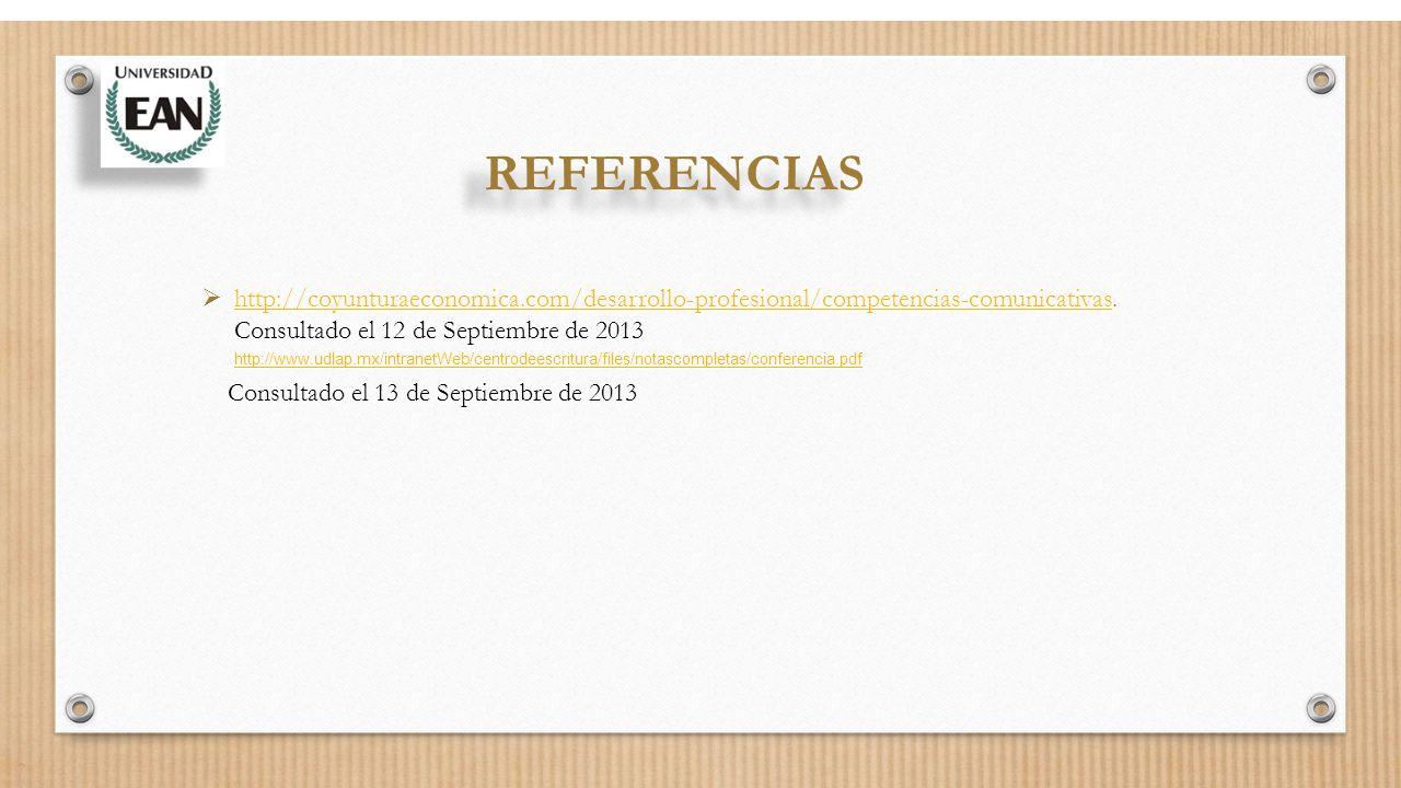 REFERENCIAS  http://coyunturaeconomica.com/desarrollo-profesional/competencias-comunicativas.