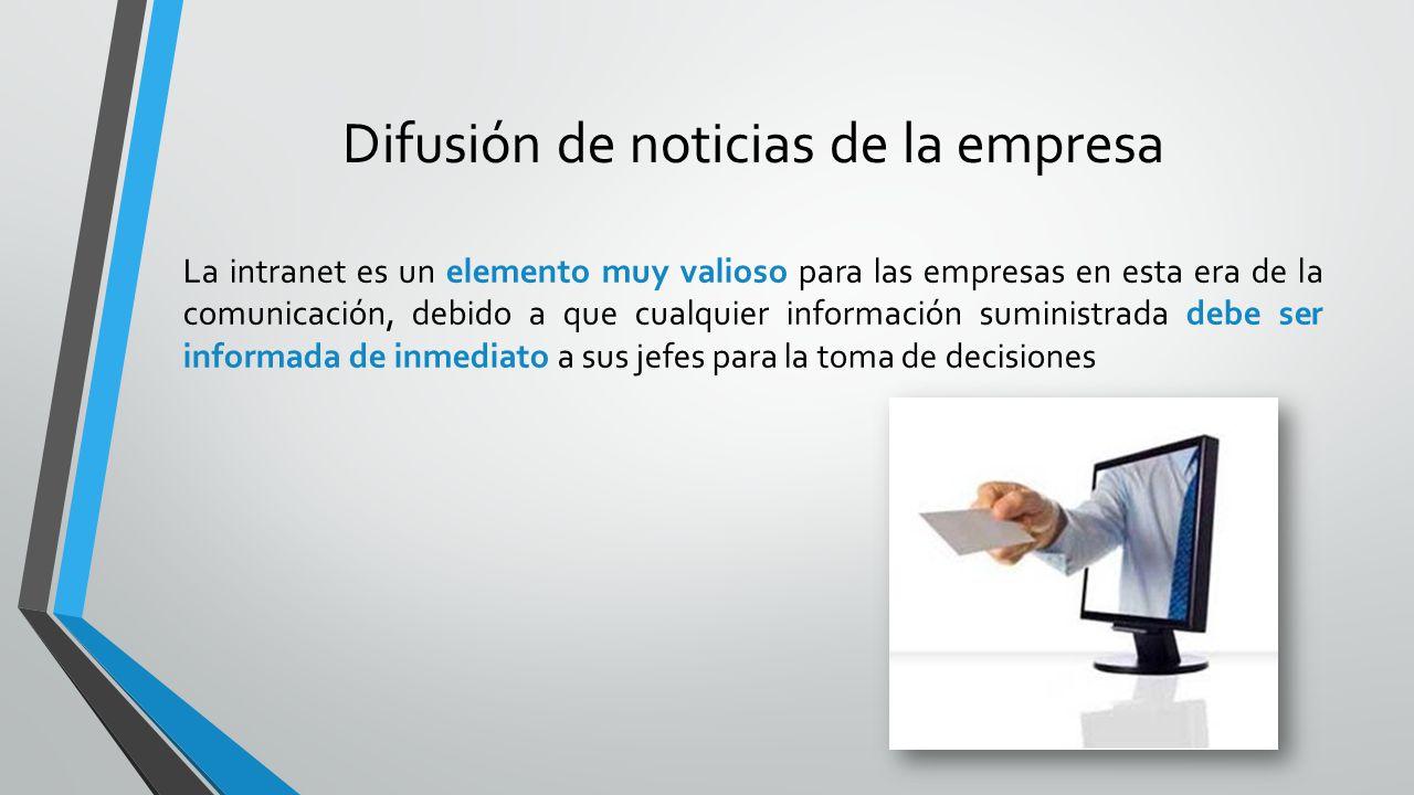 Difusión de noticias de la empresa La intranet es un elemento muy valioso para las empresas en esta era de la comunicación, debido a que cualquier inf