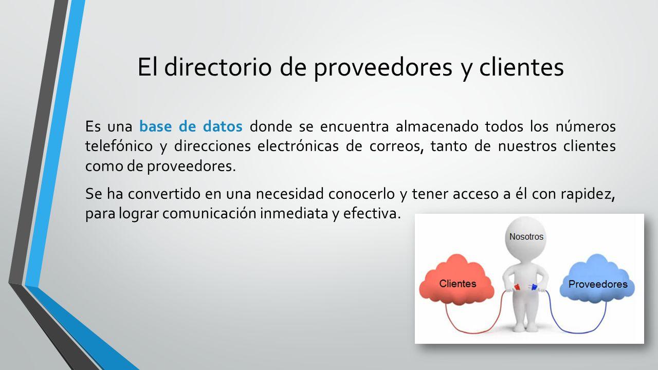 El directorio de proveedores y clientes Es una base de datos donde se encuentra almacenado todos los números telefónico y direcciones electrónicas de
