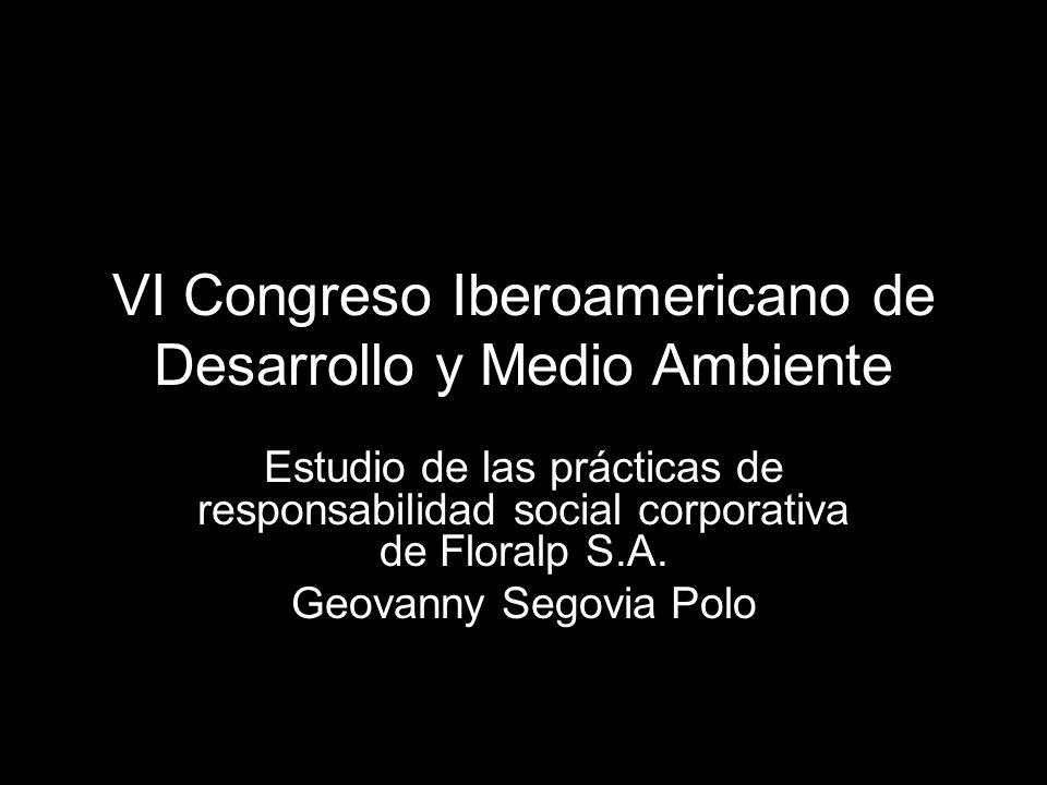 VI Congreso Iberoamericano de Desarrollo y Medio Ambiente Estudio de las prácticas de responsabilidad social corporativa de Floralp S.A.