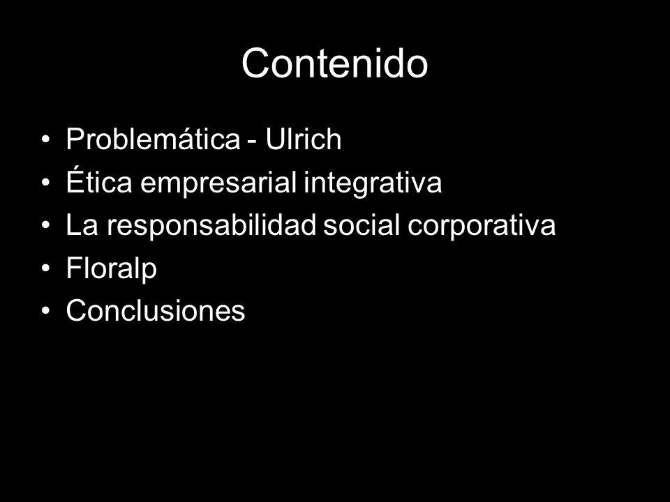 Contenido Problemática - Ulrich Ética empresarial integrativa La responsabilidad social corporativa Floralp Conclusiones