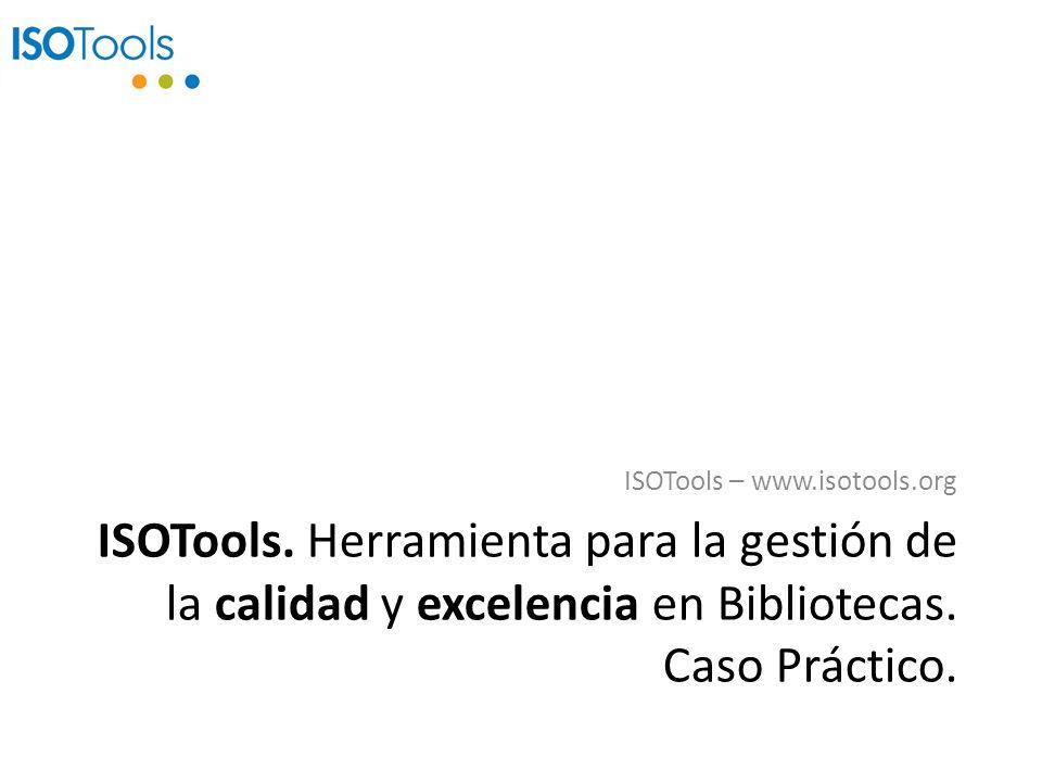 ISOTools. Herramienta para la gestión de la calidad y excelencia en Bibliotecas. Caso Práctico. ISOTools – www.isotools.org