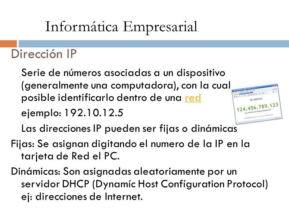 Dirección IP Serie de números asociadas a un dispositivo (generalmente una computadora), con la cual es posible identificarlo dentro de una redred eje