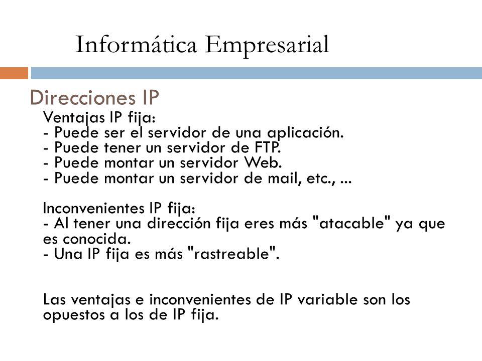 Direcciones IP Ventajas IP fija: - Puede ser el servidor de una aplicación. - Puede tener un servidor de FTP. - Puede montar un servidor Web. - Puede