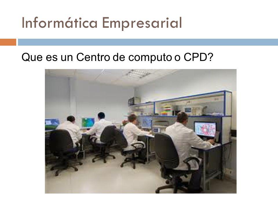 Informática Empresarial Que es un Centro de computo o CPD?