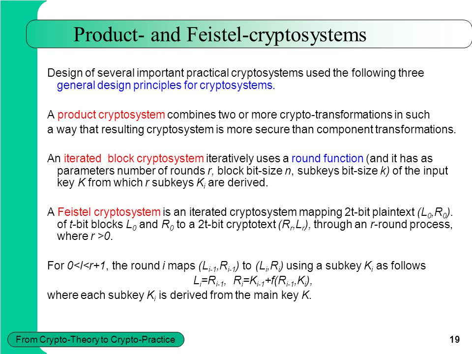 19 From Crypto-Theory to Crypto-Practice Product- and Feistel-cryptosystems Design of several important practical cryptosystems used the following thr