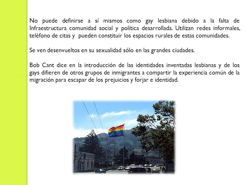 No puede definirse a sí mismos como gay lesbiana debido a la falta de Infraestructura comunidad social y política desarrollada.