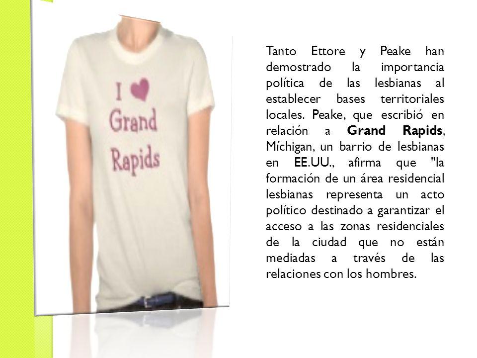 Tanto Ettore y Peake han demostrado la importancia política de las lesbianas al establecer bases territoriales locales.